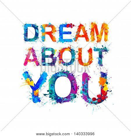 Dream about you. Watercolor splash paint inscription