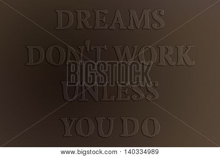 motivation quote Dreams don't work unless you do