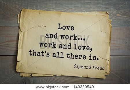 Austrian psychoanalyst and psychiatrist Sigmund Freud (1856-1939) quote. Love and work... work and love, that's all there is.