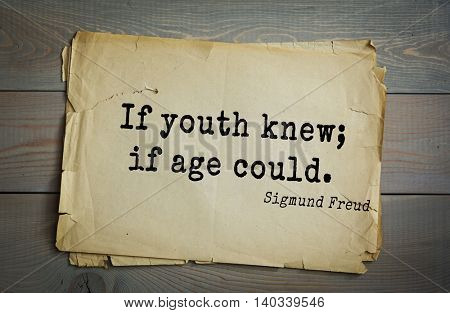 Austrian psychoanalyst and psychiatrist Sigmund Freud (1856-1939) quote. If youth knew; if age could.