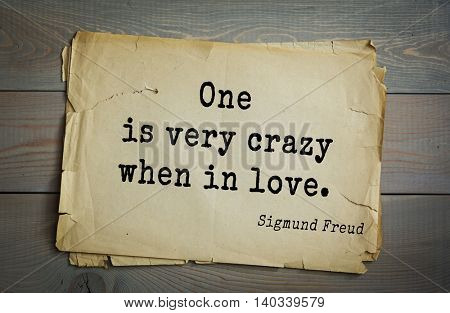 Austrian psychoanalyst and psychiatrist Sigmund Freud (1856-1939) quote. One is very crazy when in love.