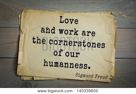 Austrian psychoanalyst and psychiatrist Sigmund Freud (1856-1939) quote. Love and work are the cornerstones of our humanness.