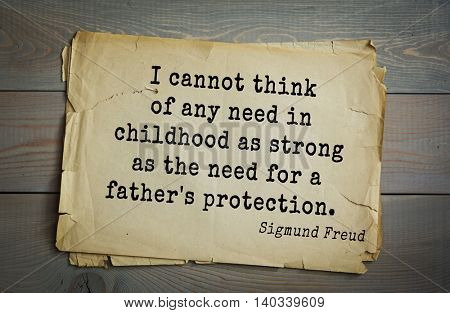 Austrian psychoanalyst and psychiatrist Sigmund Freud (1856-1939) quote. I cannot think of any need in childhood as strong as the need for a father's protection.