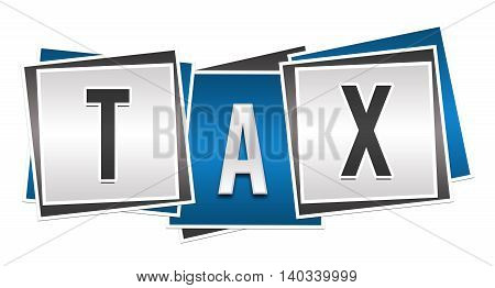 Tax text alphabets written over blue grey background.