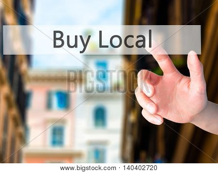 Buy Local - Hand Pressing A Button On Blurred Background Concept On Visual Screen.
