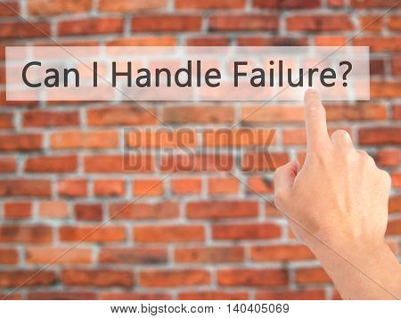 Can I Handle Failure? - Hand Pressing A Button On Blurred Background Concept On Visual Screen.