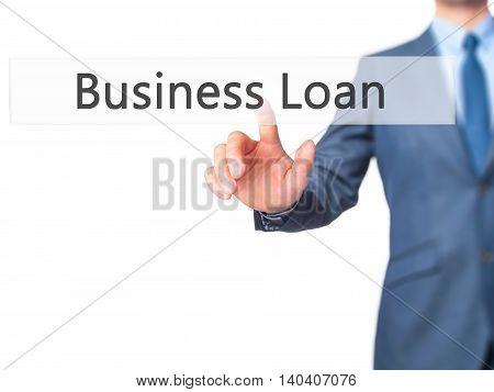 Business Loan -  Businessman Click On Virtual Touchscreen.