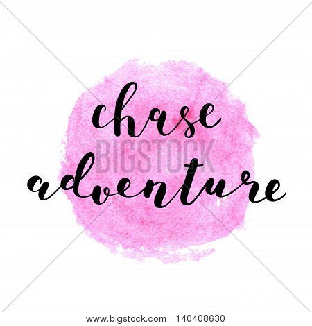 Chase adventure. Brush hand lettering. Inspiring quote. Motivating modern calligraphy. Can be used for photo overlays, posters, clothes, cards and more.