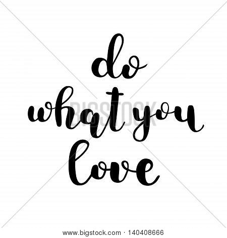Do what you love. Brush hand lettering. Inspiring quote. Motivating modern calligraphy. Can be used for photo overlays, posters, clothes, cards and more.