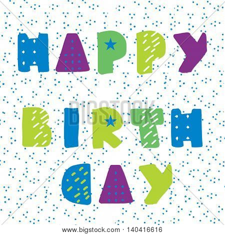 Happy Birthday card from modern geometrical hand drawn letters on polka dot background