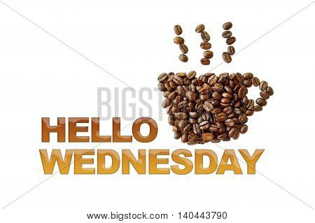 word Hello Wednesday with coffee beans coffee cup shape on white background
