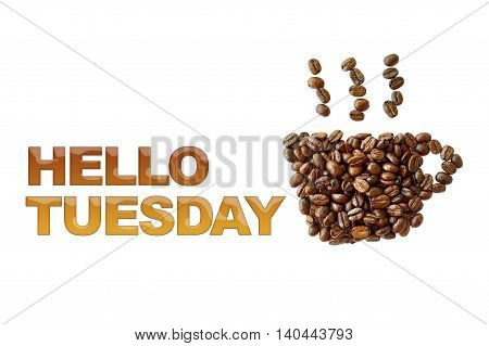 word Hello Tuesday with coffee beans coffee cup shape on white background