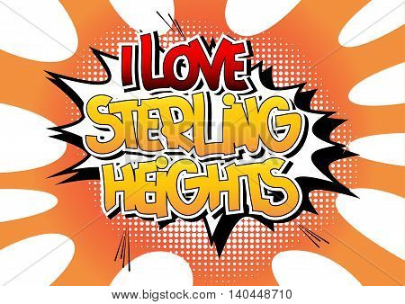 I Love Sterling Heights - Comic book style word.