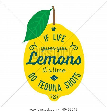 Vintage posters  set. Motivation quote about lemons. Vector llustration for t-shirt, greeting card, poster or bag design. If life gives you lemons its time to do tequila shots