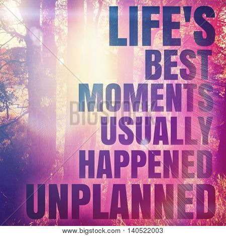 Inspirational Typographic Quote with Lighting effects - Life's best moments usually happens unplanned