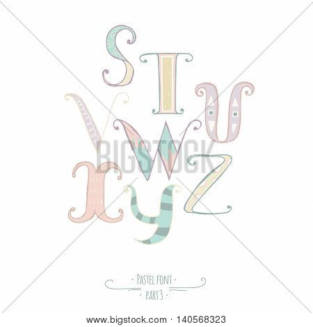 Pastel colored hand drawn vector font. Abc letters decorated with hand drawn stripes dots swirls. Alphabet set of letters from S to Z good for lettering design kids illustration print