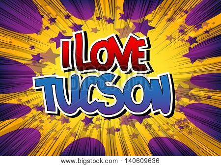 I Love Tucson - Comic book style word.