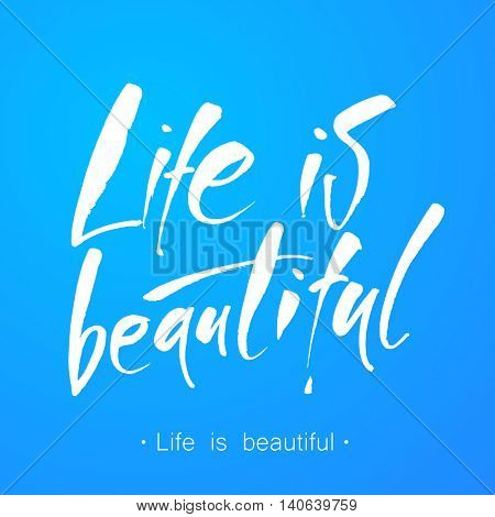 Life is beautiful. Hand lettering. Positive life quote 'It's a beautiful life'. Modern calligraphy. Vector illustration.