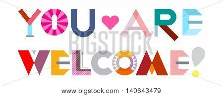 You Are Welcome! - vector decorative text architecture isolated on a white background.