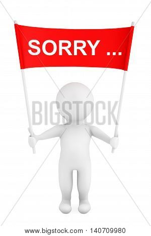 3d Person with Sorry Sign Placard Banner in Hands on a white background. 3d Rendering