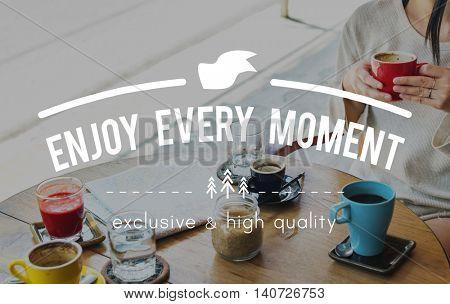 Enjoy Every Moment Enjoyment Pleasurable Happiness Delightful Concept