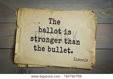 US President Abraham Lincoln (1809-1865) quote. The ballot is stronger than the bullet.