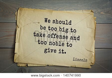 US President Abraham Lincoln (1809-1865) quote. We should be too big to take offense and too noble to give it.