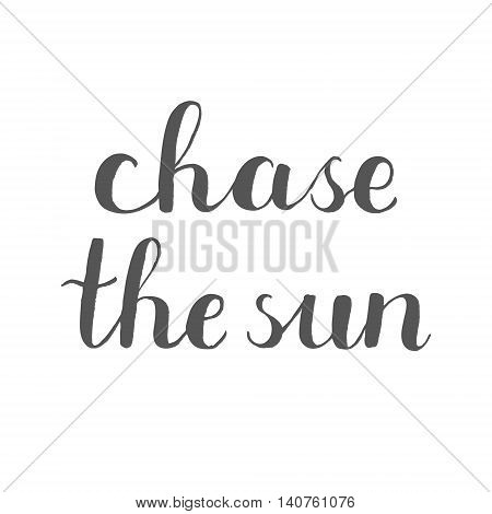 Chase the sun. Brush hand lettering. Great for photo overlays, posters, apparel design, holiday clothes, cards and more.