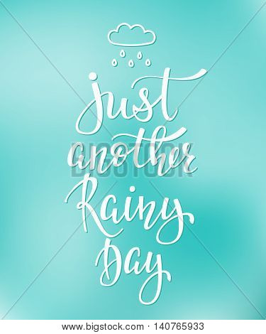 Season life style inspiration quotes lettering. Motivational typography. Calligraphy graphic design element. Just another rainy day