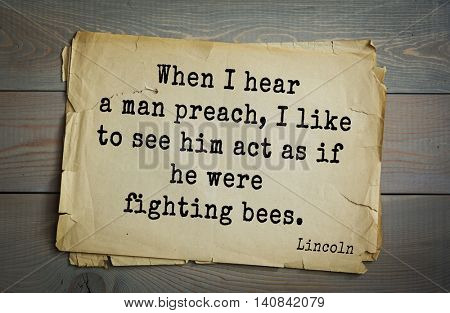 US President Abraham Lincoln (1809-1865) quote. When I hear a man preach, I like to see him act as if he were fighting bees.