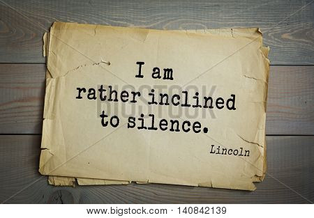 US President Abraham Lincoln (1809-1865) quote. I am rather inclined to silence.