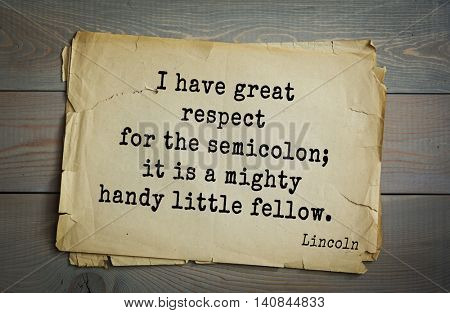 US President Abraham Lincoln (1809-1865) quote. I have great respect for the semicolon; it is a mighty handy little fellow.