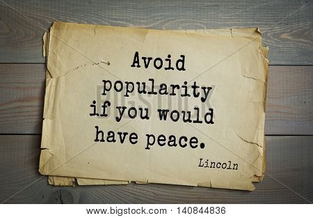 US President Abraham Lincoln (1809-1865) quote. Avoid popularity if you would have peace.