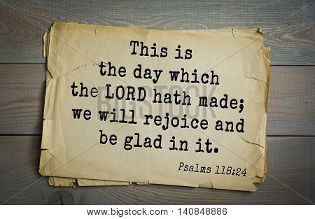 Top 500 Bible verses. This is the day which the LORD hath made; we will rejoice and be glad in it.