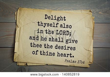 Top 500 Bible verses. Delight thyself also in the LORD; and he shall give thee the desires of thine heart.