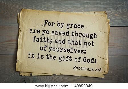 Top 500 Bible verses. For by grace are ye saved through faith; and that not of yourselves: it is the gift of God: Ephesians 2:8