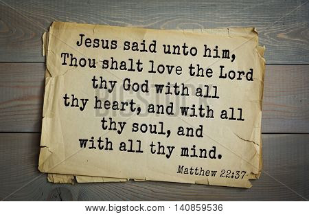 Top 500 Bible verses. Jesus said unto him, Thou shalt love the Lord thy God with all thy heart, and with all thy soul, and with all thy mind. Matthew 22:37