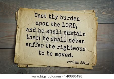 Top 500 Bible verses. Cast thy burden upon the LORD, and he shall sustain thee: he shall never suffer the righteous to be moved. Psalms 55:22