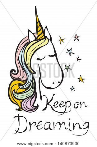 Vintage poster with stylish unicorn and hand written text Keep on dreaming. Vector trendy unicorn style greeting card design, t-shirt print, inspiration poster.