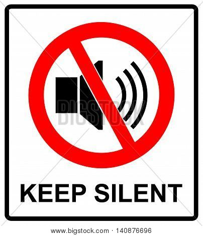 Prohibited Sign For Keep Silent. Vector symbol for public places. Keep quite, no sound, no music, no phones.