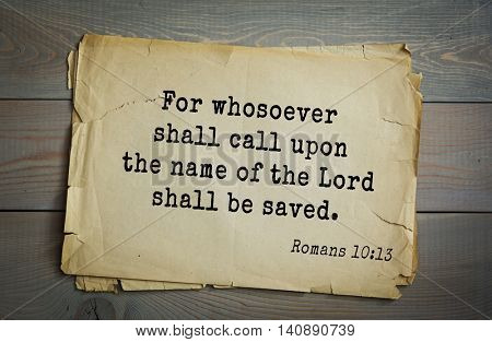 Top 500 Bible verses. For whosoever shall call upon the name of the Lord shall be saved. Romans 10:13