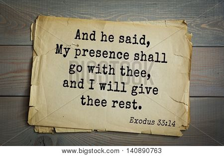 Top 500 Bible verses. And he said, My presence shall go with thee, and I will give thee rest. Exodus 33:14