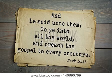 Top 500 Bible verses. And he said unto them, Go ye into all the world, and preach the gospel to every creature. Mark 16:15