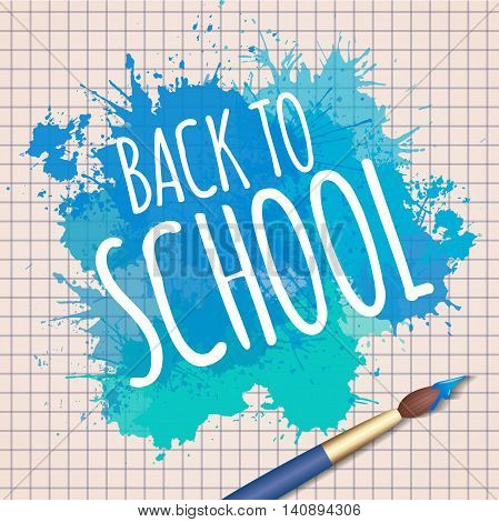 Vector illustration with the words back to school with a watercolor brush and watercolor splash. Creative studio fine arts lesson.