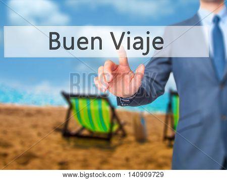 Buen Viaje (good Trip In Spanish) - Businessman Hand Touch  Button On Virtual  Screen Interface