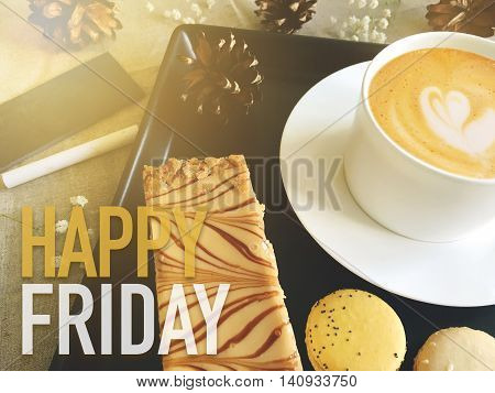 Happy Friday word on coffee with dessert background