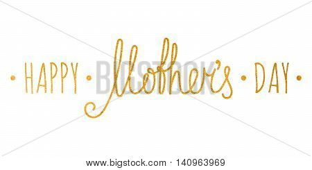 Gold textured Happy mothers day handwriting inscription on white background. Design element for poster, greeting card, banner, invitation, postcard, calendar. Vector illustration.