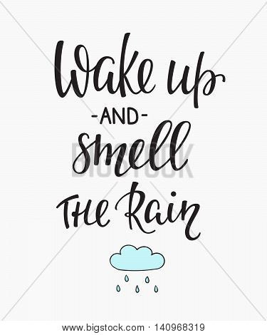 Season life style inspiration quotes lettering. Motivational typography. Calligraphy graphic design element. Wake up and Smell the rain