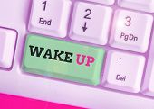 Text Sign Showing Wake Up. Conceptual Photo An Instance Of A Demonstrating Waking Up Or Being Woken  poster