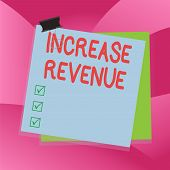 Handwriting Text Writing Increase Revenue. Concept Meaning Increase In A Company S Is Sales From One poster